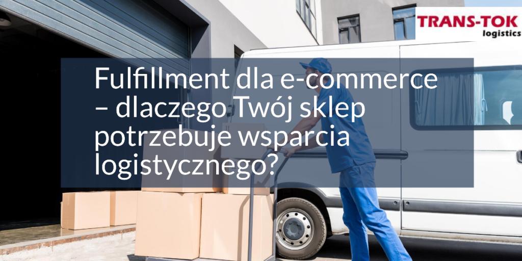Fulfillment dla e-commerce – dlaczego Twój sklep potrzebuje wsparcia logistycznego?