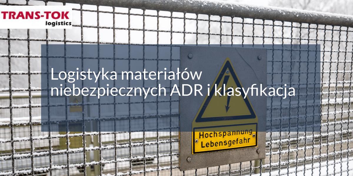 Logistyka materiałów niebezpiecznych ADR i klasyfikacja