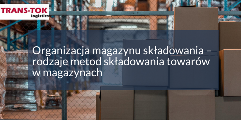 Organizacja magazynu składowania – rodzaje metod składowania towarów w magazynach