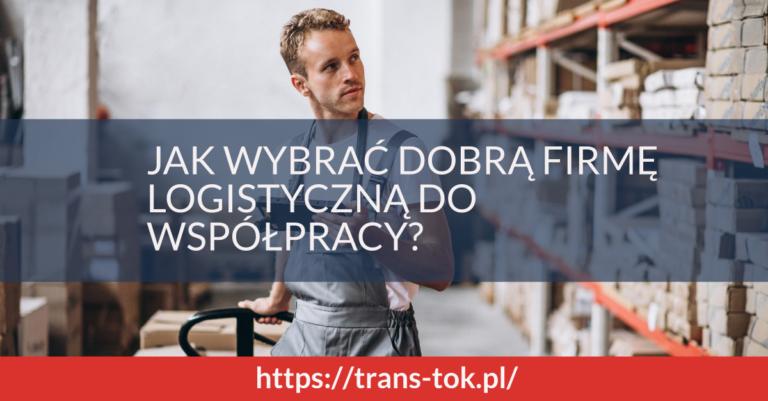 Jak wybrać dobrą firmę logistyczną do współpracy?