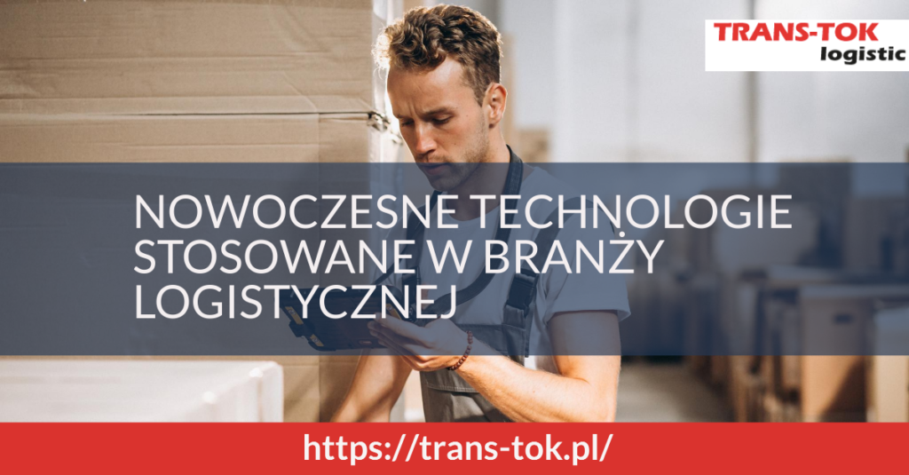 Nowoczesne technologie stosowane w branży logistycznej