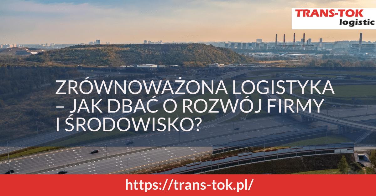 Zrównoważona logistyka – jak dbać o rozwój firmy i środowisko-